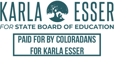 Paid for by COLORADANS FOR KARLA ESSER . Registered agent: KARLA ESSER